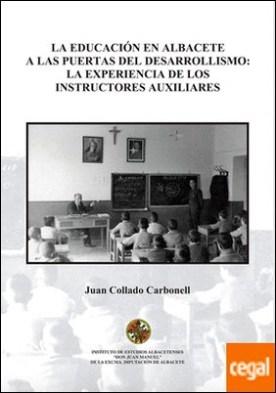 La educación en Albacete a las puertas del desarrollismo . La experiencia educativa de los instructores auxiliares por Collado Carbonell, Juan PDF