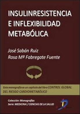 Insulinresistencia e inflexibilidad metabólica. Control global del riesgo cardiometabólico por José Sabán Ruiz, Rosa María, Fabregate Fuente PDF