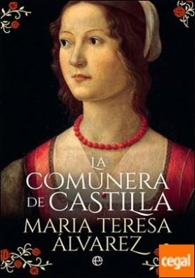 La comunera de Castilla por Álvarez, María Teresa