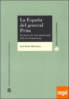 La España del general Prim. En busca de una monarquía útil a la democracia
