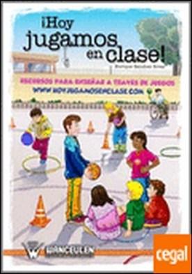 Hoy jugamos en clase . recursos para enseñar a través de juegos por Sánchez Rivas, Enrique PDF