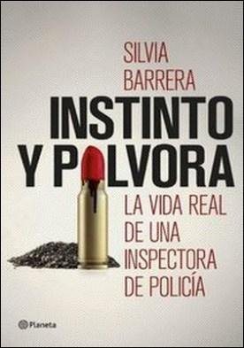 Instinto y pólvora. La vida real de una inspectora de policía