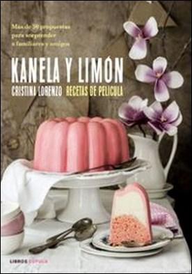 Kanela y Limón, recetas de película. Más de 50 recetas para sorprender a familiares y amigos