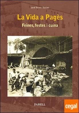 La Vida a Pag�s. Feines, festes i cuina por Torres Sociats, _Jordi PDF