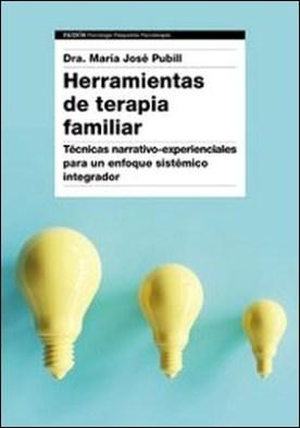 Herramientas de terapia familiar. Técnicas narrativo-experienciales para un enfoque sistémico integrador