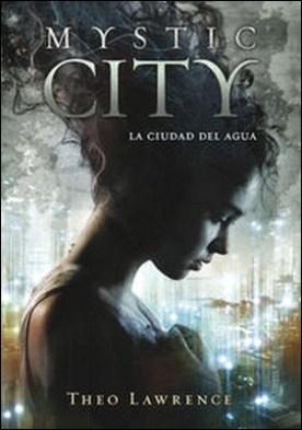La ciudad del agua (Mystic City 1) por Theo Lawrence PDF