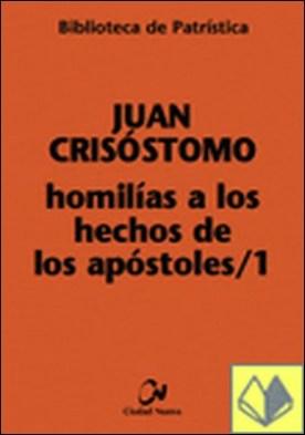 Homilías a los Hechos de los Apóstoles I por Juan Crisóstomo