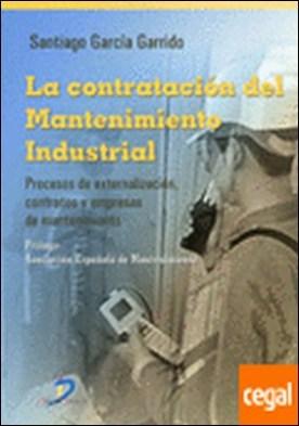 La contratación del mantenimiento industrial . Procesos de externalización, contratos y empresas de mantenimiento.