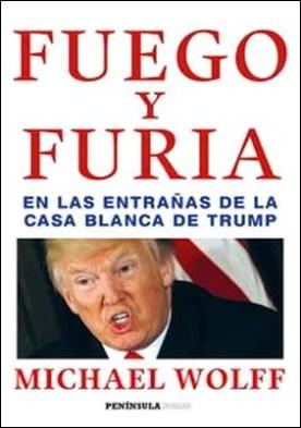 Fuego y furia. En las entrañas de la Casa Blanca de Trump por Michael Wolff PDF