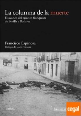 La columna de la muerte . El avance del ejército franquista de Sevilla a Badajoz