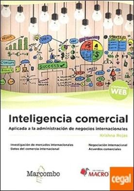 Inteligencia comercial . Aplicada a la administración de negocios internacionales
