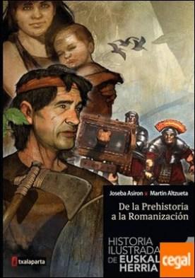 Historia ilustrada de Euskal Herria I . De la Prehistoria a la Romanización