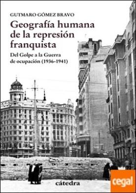 Geografía humana de la represión franquista . Del Golpe a la Guerra de ocupación (1936-1941)