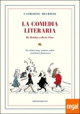 La Comedia Literaria . De Roldán a Boris Vian