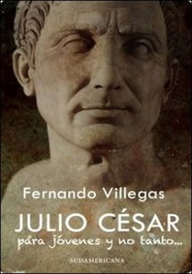 Julio Cesar para jovenes y no tanto por Fernando Villegas Darrouy