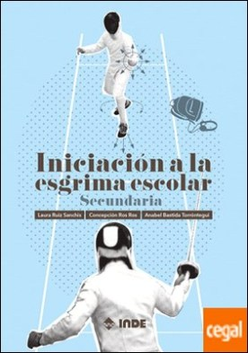 Iniciación a la esgrima escolar . Secundaria por Ruiz Sanchis, Laura PDF