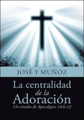 La Centralidad De La Adoración: Un Estudio De Apocalipsis 14:6-12