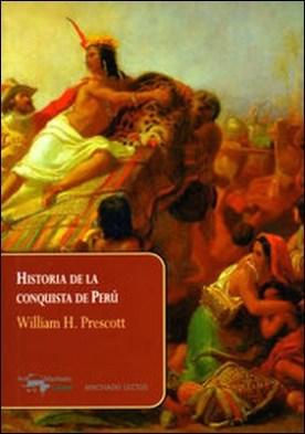 Historia de la conquista de Perú por William H. Prescott