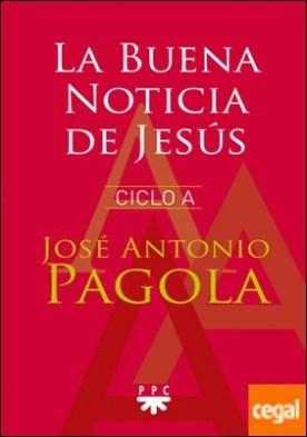 La Buena Noticia de Jesús. Ciclo A