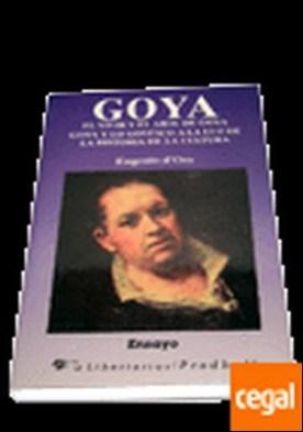 Goya. El vivir y el arte de Goya . Goya y lo goyesco a la luz de la historia de la cultura
