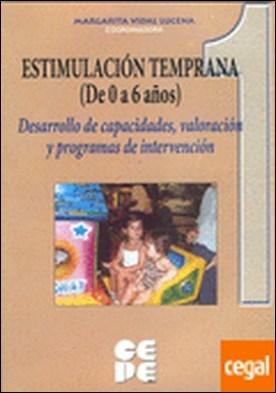 Estimulacion temprana de 0 a 6 años. 1 . Desarrollo de capacidades, valoración y programas de intervención
