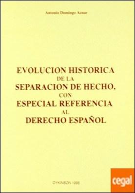 EVOLUCIÓN HISTÓRICA DE LA SEPARACIÓN DE HECHO, CON ESPECIAL REFERENCIA AL DERECHO ESPAÑOL