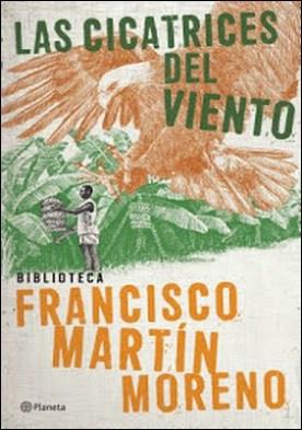 Las cicatrices del viento por Francisco Martín Moreno PDF