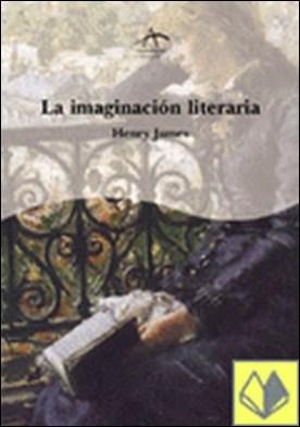 LA IMAGINACIÓN LITERARIA . escritos de biografía y crítica
