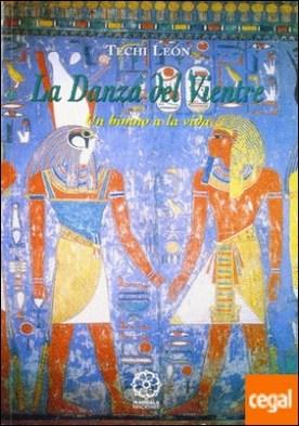 La danza del vientre: un himno a la vida . Un himno a la vida por León Mencia, Techi PDF