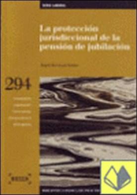 La protección jurisdiccional de la pensión de jubilación . Biblioteca Básica de Práctica Procesal nº 294 por Berrocal Jaime, Á. PDF
