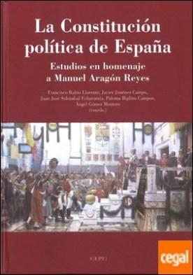 La Constitución Política de España . Estudios en homenaje a Manuel Aragón Reyes