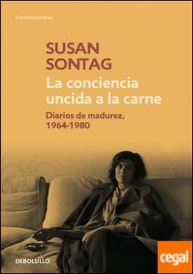 La conciencia uncida a la carne . Diarios de madurez, 1964-1980 por Sontag, Susan