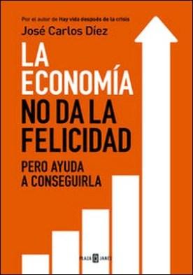 La economía no da la felicidad. pero ayuda a conseguirla