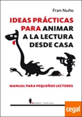 Ideas prácticas para animar a la lectura desde casa . manual de pequeños lectores