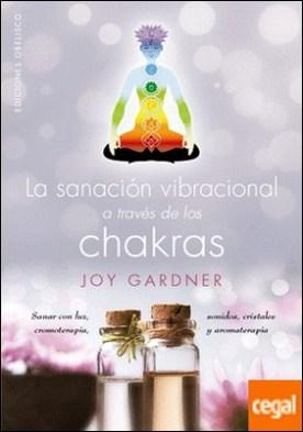 La sanación vibracional a través de los chakras por GARDNER, JOY