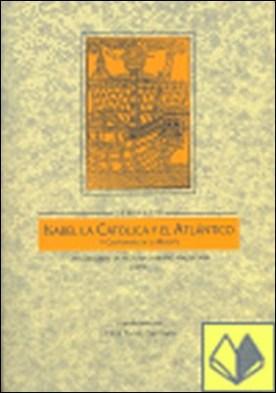 Isabel la Católica y el Atlántico. V Centenario de su muerte . XVI Coloquio de Historia Canario-Americana, celebrado en Las Palmas de Gran Canaria en octubre de 2004