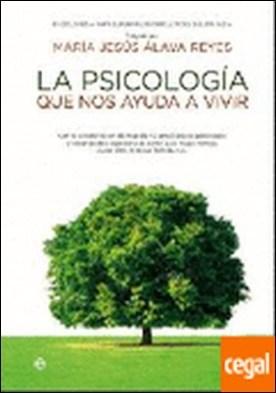 La psicología que nos ayuda a vivir . Enciclopedia para superar las dificultades del día a día por Mª Jesús Álava Reyes PDF