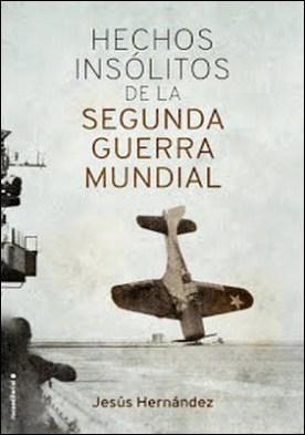 Hechos insólitos de la II Guerra Mundial por Jesús Hernández PDF