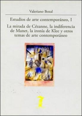 Estudios de arte contemporáneo, I. La mirada de Cézanne, la indiferencia de Manet, la ironía de Klee y otros temas de arte contemporáneo por Valeriano Bozal PDF