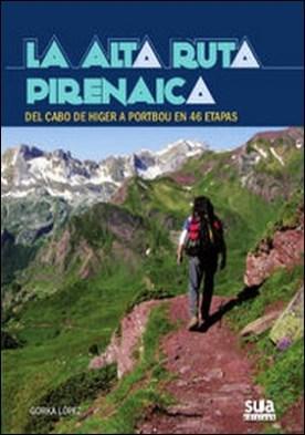 La alta ruta pirenaica. Del cabo de Higer a Portbou en 46 etapas