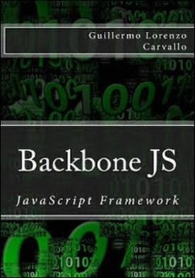 Backbone JS: JavaScript Framework. 2ª Edición por Guillermo Lorenzo Carvallo PDF