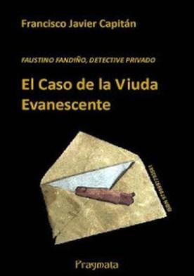 El Caso de la Viuda Evanescente: FAUSTINO FANDIÑO, DETECTIVE PRIVADO por Francisco Javier Capitàn Gòmez PDF