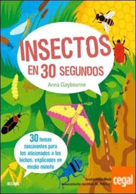 Insectos en 30 segundos . 30 temas fascinantes para los aficionados a los bichos, explicados en medio minu por Claybourne, Anna