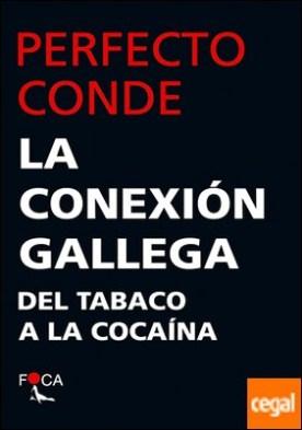 La conexión gallega . Del tabaco a la cocaína