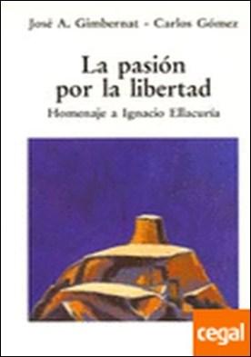 La pasión por la libertad . Homenaje a Ignacio Ellacuría