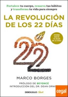 La revolución de los 22 días . Fortalece tu cuerpo, renueva tus hábitos y transforma tu vida para siempre