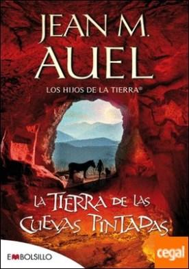 La tierra de las cuevas pintadas . La esparada sexta parte de la serie LOS HIJOS DE LA TIERRA® por fin en bolsillo.