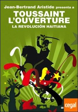 La Revolución haitiana . Jean-Bertrand Aristide presenta a Toussaint L�Ouverture