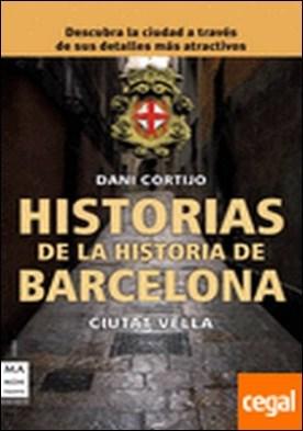 Historias de la historia de Barcelona . Descubre la ciudad a través de sus sucesos, personajes y costumbres más atractiv