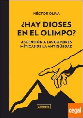 ¿Hay dioses en el Olimpo? . Ascensión a las cumbres míticas de la antigüedad por Oliva Camps, Héctor PDF